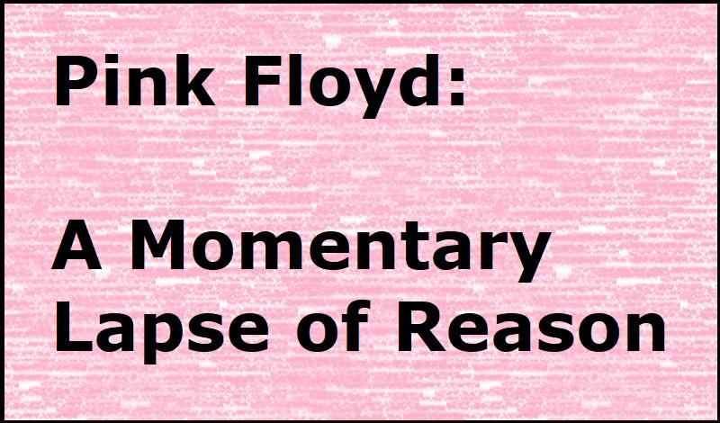 "25 Jahre ""A Momentary Lapse of Reason"" von Pink Floyd"