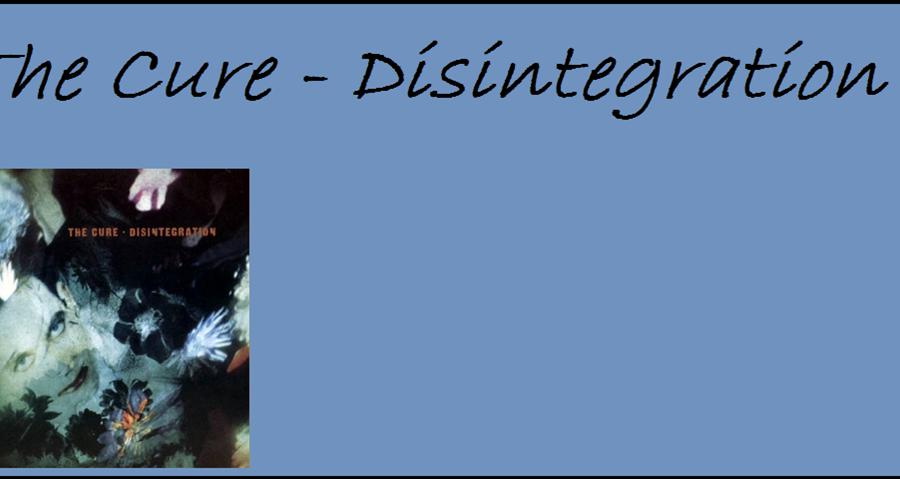 """Düsternis und Zerfall - """"Disintegration"""" von The Cure"""