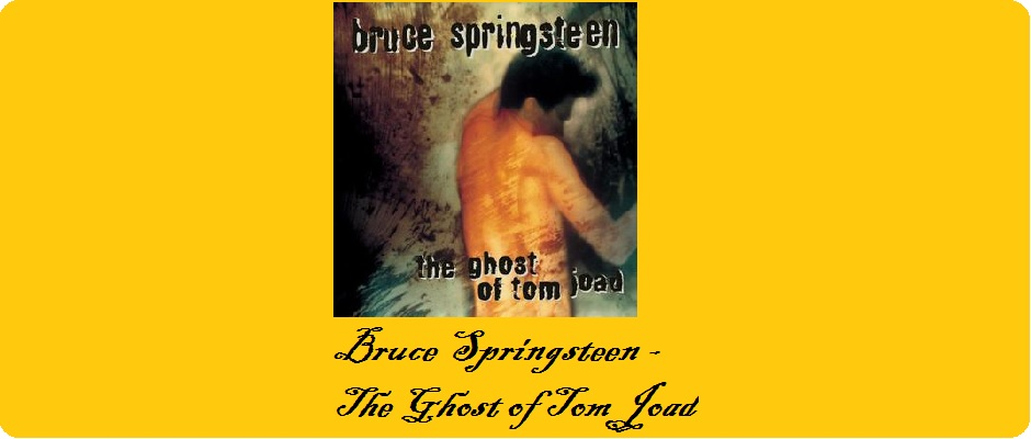 Bruce Springsteen - The Ghost of Tom Joad - Licensed under Fair use via Wikipedia - https://en.wikipedia.org/wiki/File:The_Ghost_of_Tom_Joad.jpg#/media/File:The_Ghost_of_Tom_Joad.jpg