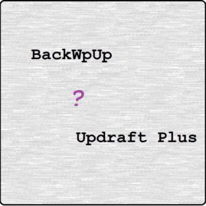 BackWpUp oder Updraft Plus?