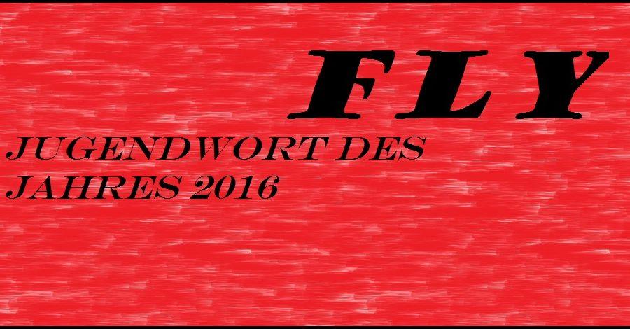 Fly sein, das Jugendwort des Jahres 2016