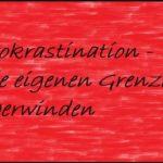 Prokrastination – Die eigenen Grenzen überwinden