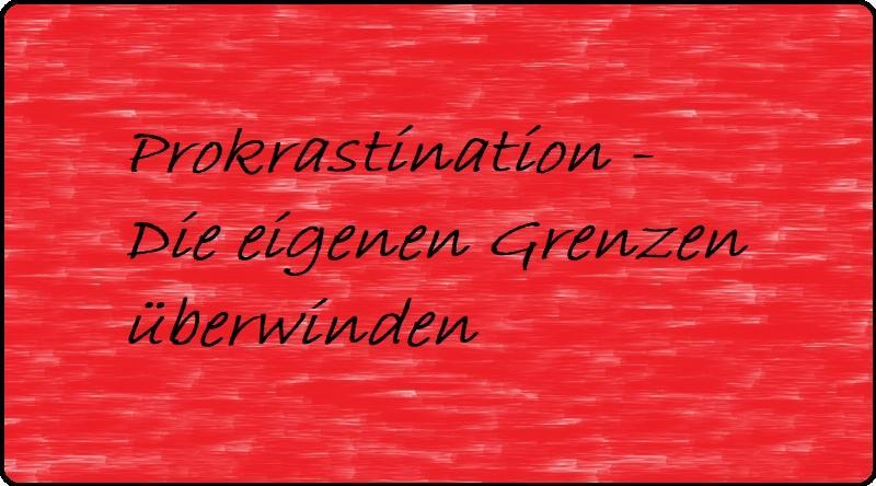 Prokrastination - Die eigenen Grenzen überwinden