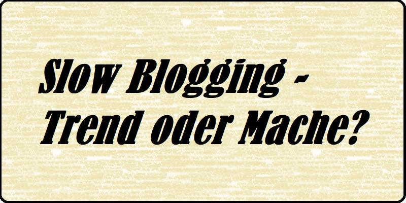 Slow Blogging - Trend oder Mache