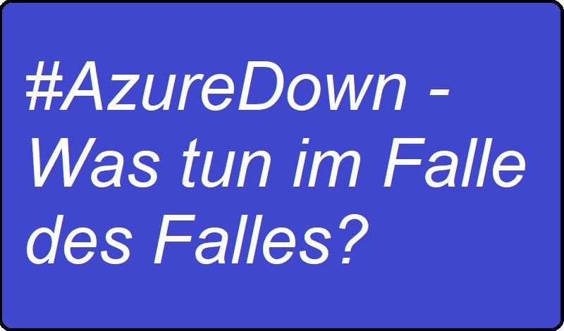 #AzureDown - Was tun im Falle des Falles?
