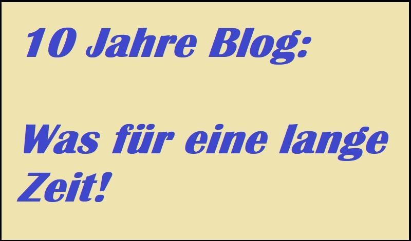 10 Jahre Blog: Was für eine lange Zeit!