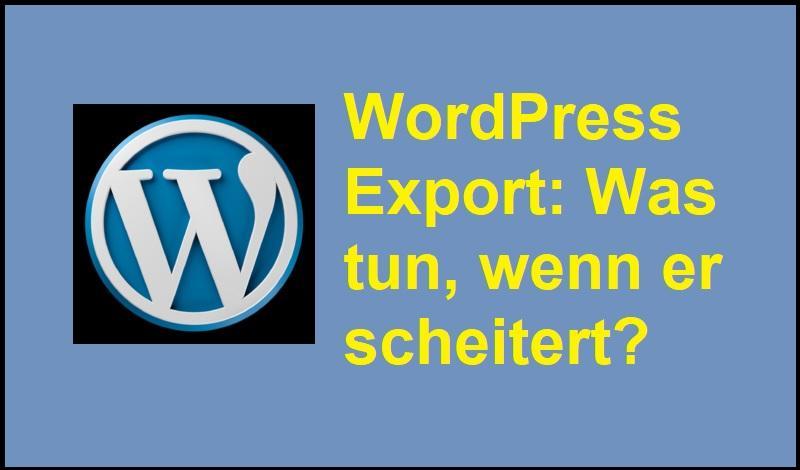 WordPress Export: Was tun, wenn er scheitert?