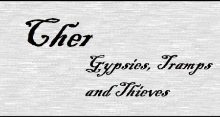 Cher: Gypsys, Tramps and Thieves