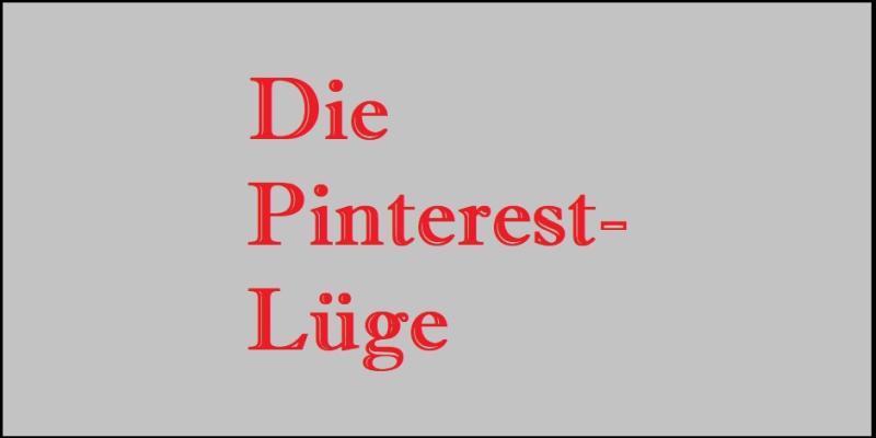 Die Pinterest-Lüge
