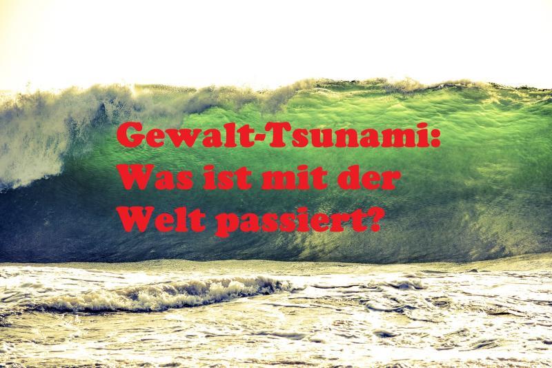 Gewalt-Tsunami: Was ist mit der Welt passiert? - Unter Verwendung von diesem Bild via Pixabay.com mit Pixabay-Lizenz