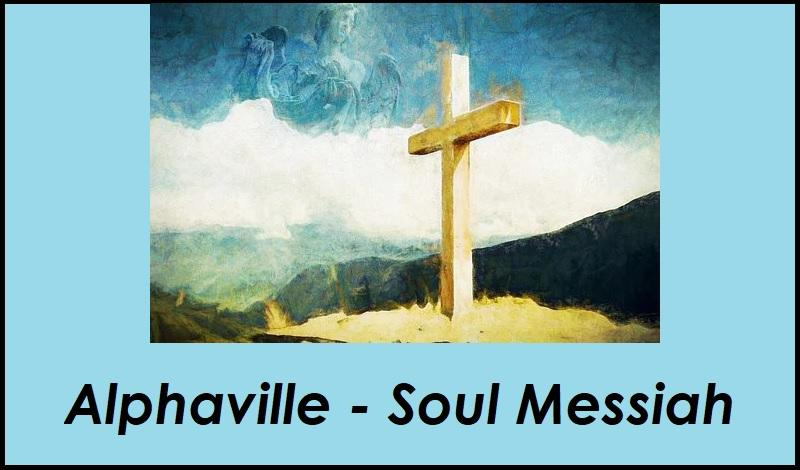 Alphaville - Soul Messiah - inkl. https://pixabay.com/de/illustrations/kreuz-jesus-christus-ostern-3254876/