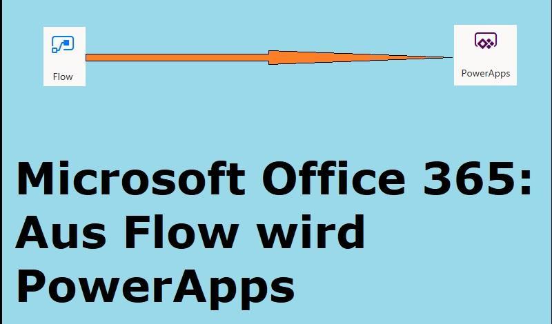 Microsoft Office 365: Aus Flow wird PowerApps
