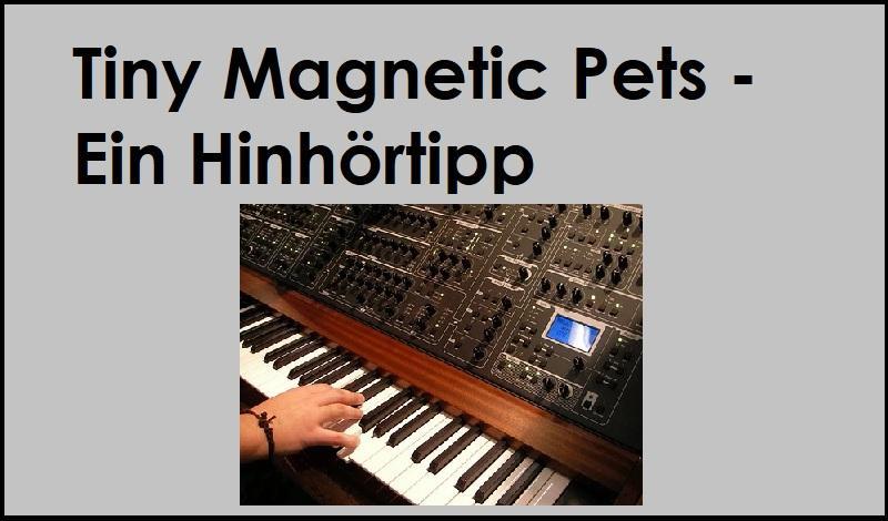 Tiny Magnetic Pets - Ein Hinhörtipp