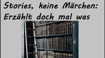 Stories, keine Märchen: Erzählt doch mal was
