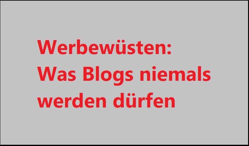 Werbewüsten: Was Blogs niemals werden dürfen