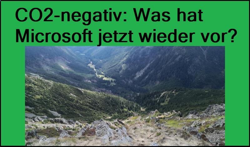 CO2-negativ: Was hat Microsoft jetzt wieder vor?