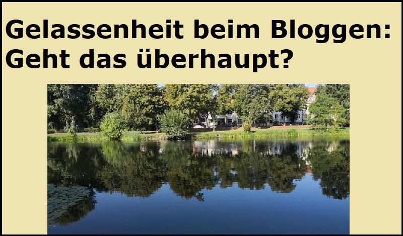Gelassenheit beim Bloggen: Geht das überhaupt?