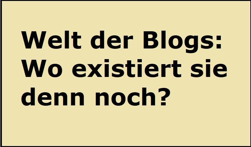 Welt der Blogs: Wo existiert sie denn noch?