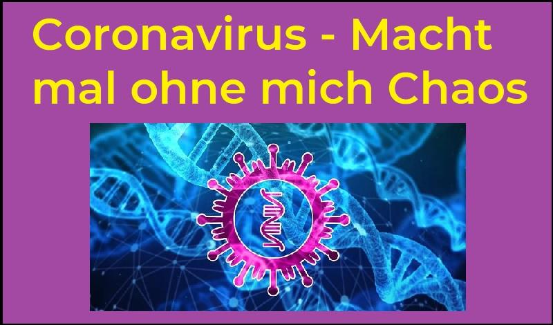 Coronavirus - Macht mal ohne mich Chaos - (C) geralt - Pixabay-Lizenz - via Pixabay.com