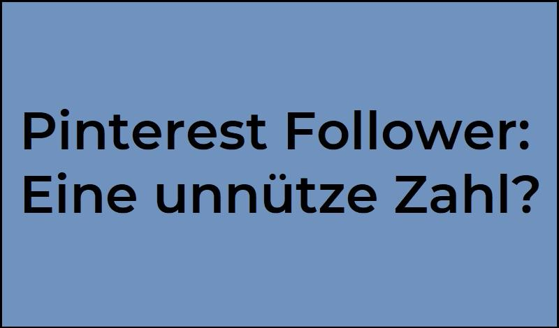 Pinterest Follower: Eine unnütze Zahl?