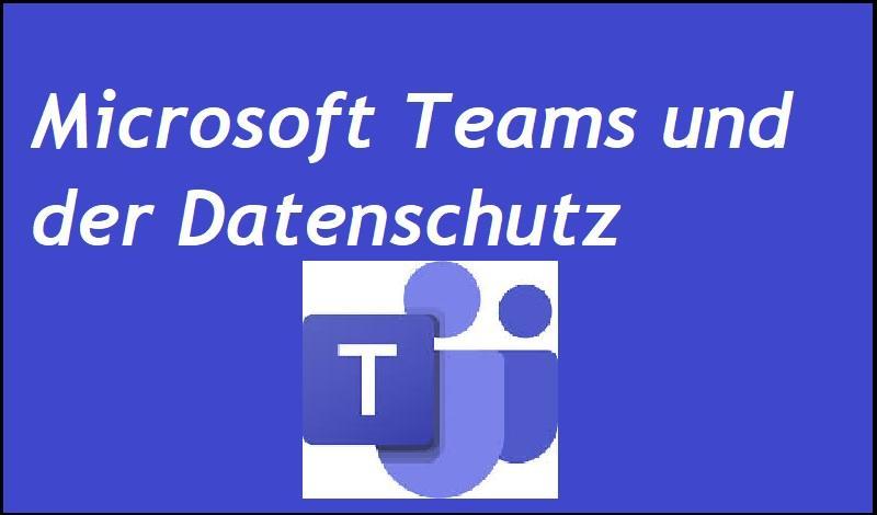 Microsoft Teams und der Datenschutz