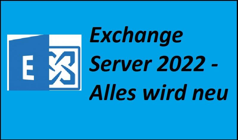 Exchange Server 2022 - Alles wird neu