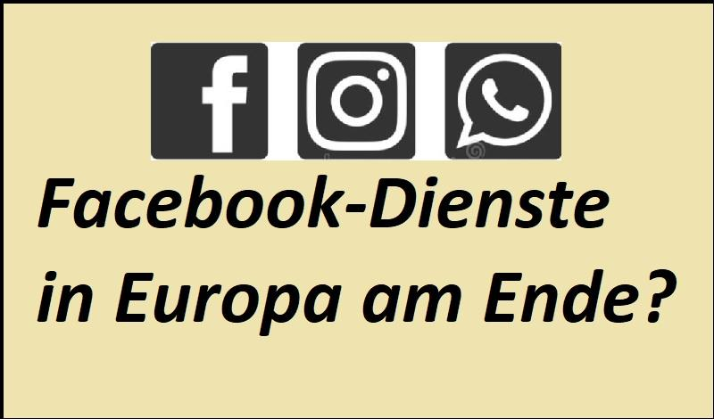 Facebook-Dienste in Europa am Ende?