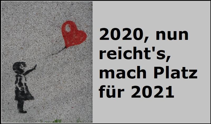 2020, nun reicht's, mach Platz für 2021 - Bild von Zorro4 auf Pixabay