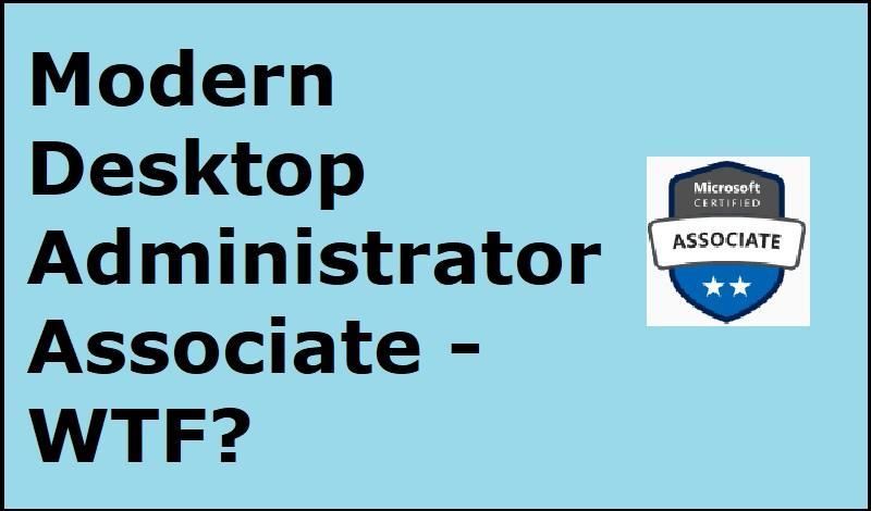Modern Desktop Administrator Associate - WTF?