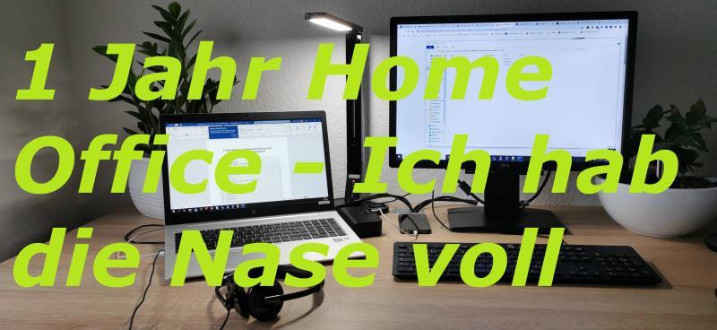 1 Jahr Home Office - Ich hab die Nase voll