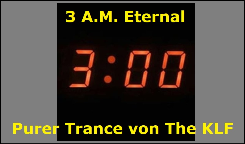 3 A.M. Eternal - Purer Trance von The KLF