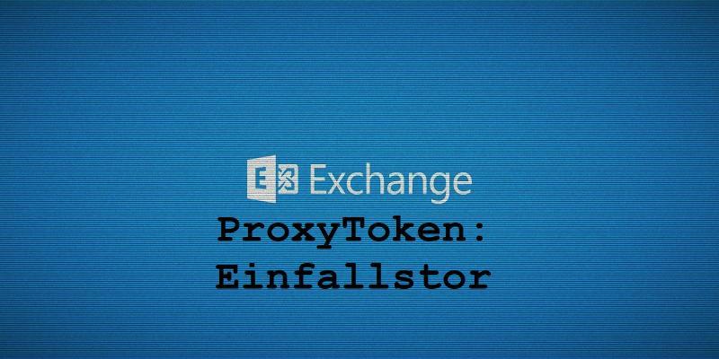 Exchange ProxyToken: Einfallstor