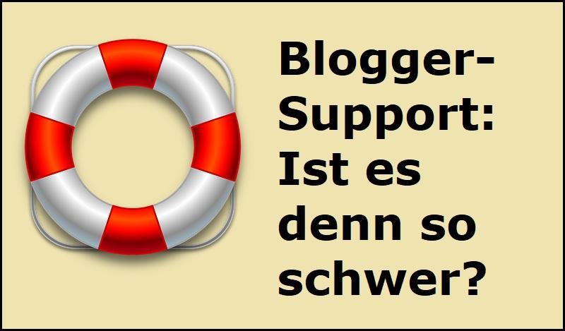 Blogger-Support: Ist es denn so schwer?