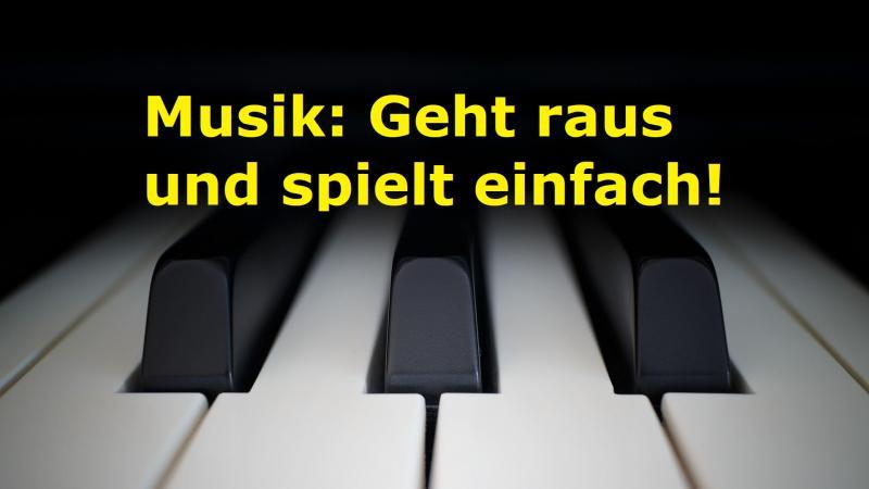 Musik: Geht raus und spielt einfach! - Bild von jplenio auf Pixabay